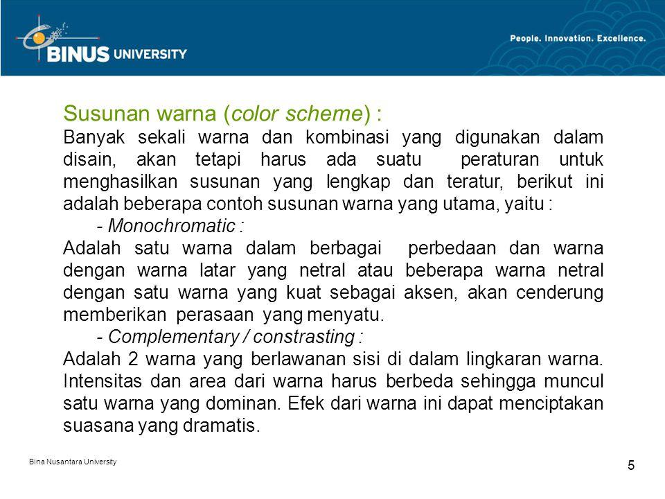 Bina Nusantara University 6 - Split Complementary : Merupakan kombinasi yang sama tetapi dengan warna komplementer dengan yang lain atau 2 warna yang berdekatan dengan 1 warna yang berlawanan.