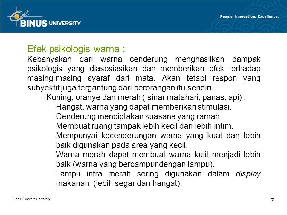 Bina Nusantara University 7 Efek psikologis warna : Kebanyakan dari warna cenderung menghasilkan dampak psikologis yang diasosiasikan dan memberikan efek terhadap masing-masing syaraf dari mata.