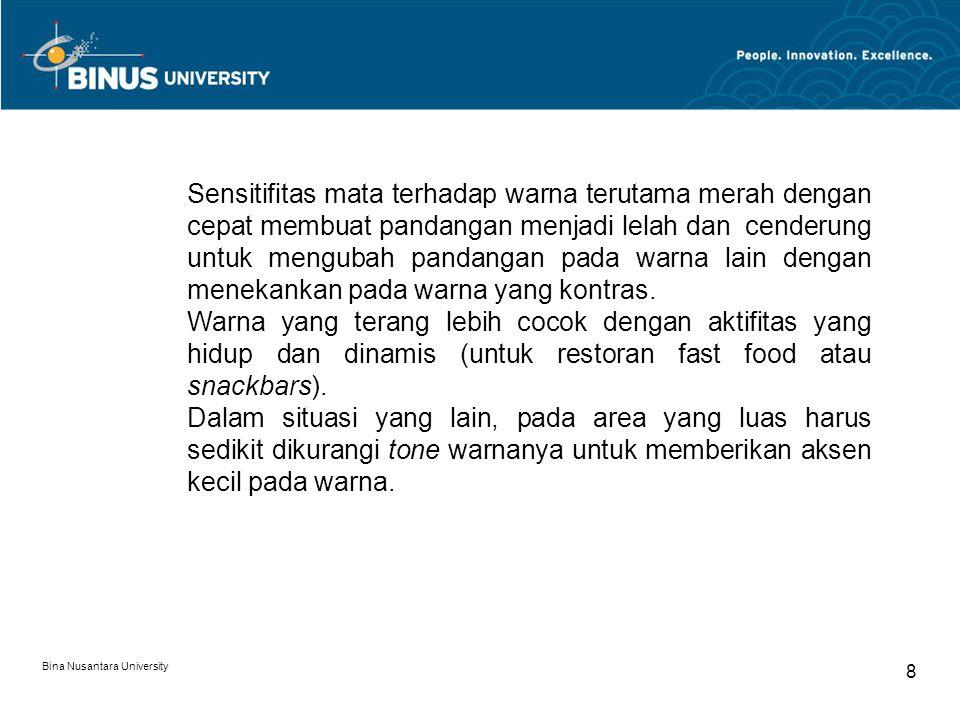 Bina Nusantara University 9 - Biru, hijau (langit, rumput, laut) : Dingin, untuk warna latar (cenderung pasif dan lemah).