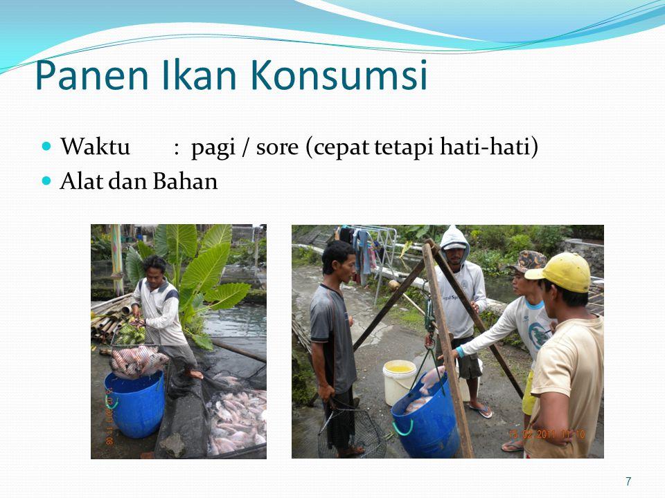 8 Pengemasan dan Pengangkutan Ikan Konsumsi Kondisi Ikan : Mati / Hidup Sistem Pengangkutan : Terbuka - alat kemas : bak fiber - perlu tabung oksigen untuk aerasi - transportasi : darat Tertutup - alat kemas : plastik rol (hidup), sterofoam (hidup / mati) - volume oksigen ± 2/3 bagian - transportasi : darat & udara