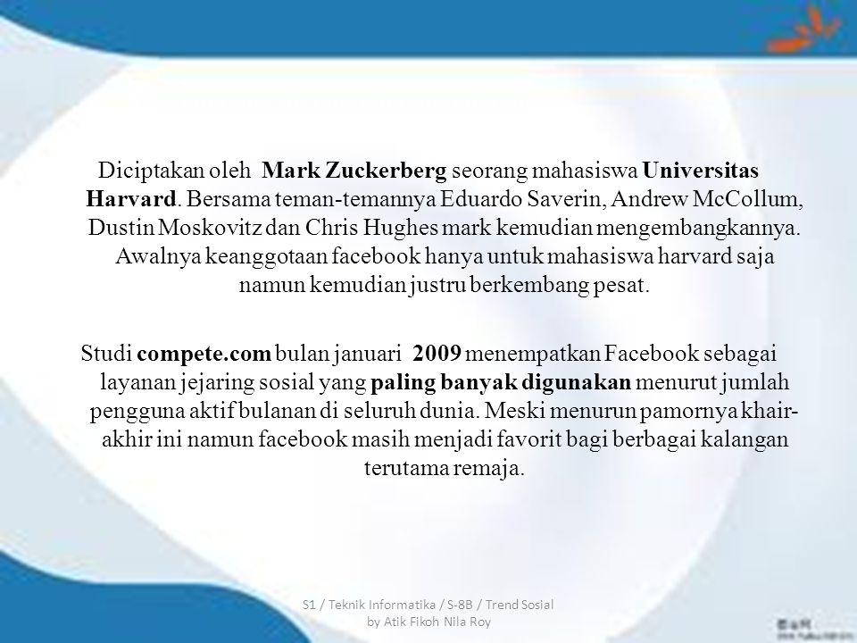 Diciptakan oleh Mark Zuckerberg seorang mahasiswa Universitas Harvard.