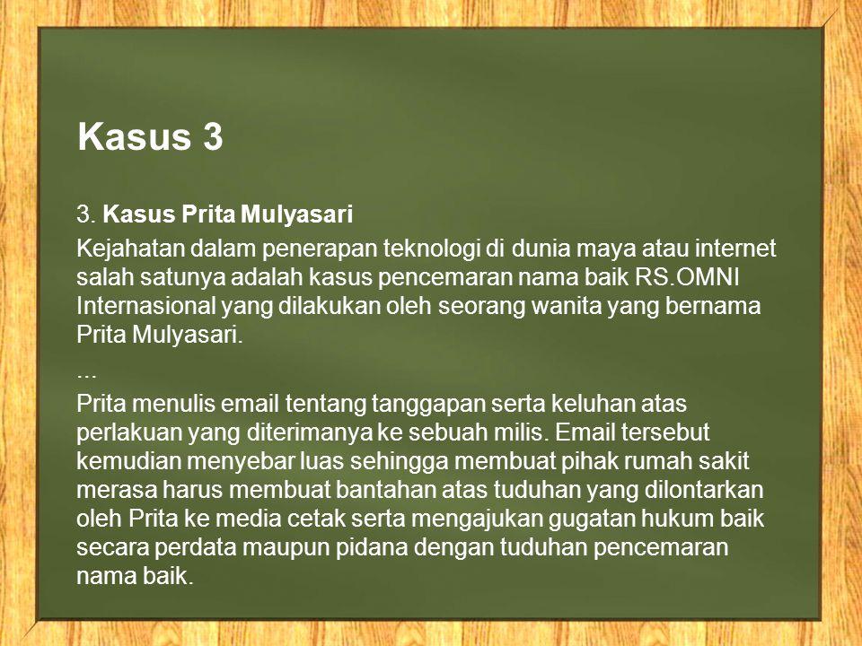 Kasus 3 3. Kasus Prita Mulyasari Kejahatan dalam penerapan teknologi di dunia maya atau internet salah satunya adalah kasus pencemaran nama baik RS.OM