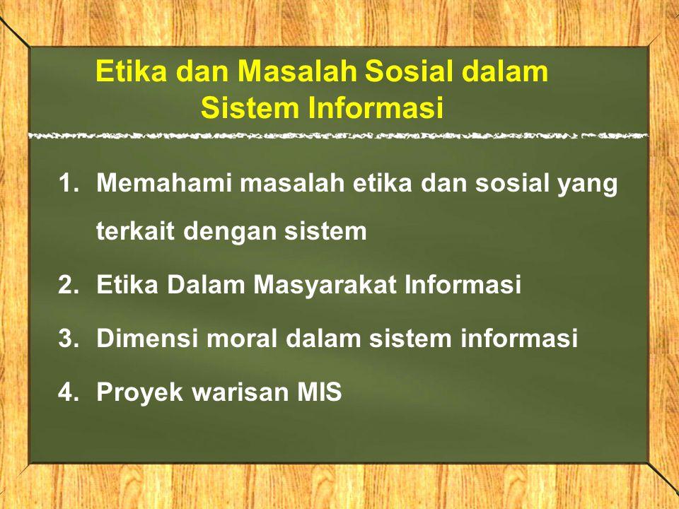 Etika dan Masalah Sosial dalam Sistem Informasi 1.Memahami masalah etika dan sosial yang terkait dengan sistem 2.Etika Dalam Masyarakat Informasi 3.Di
