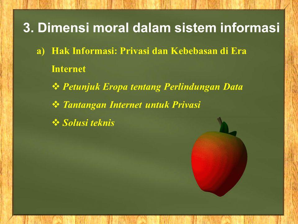 3. Dimensi moral dalam sistem informasi a)Hak Informasi: Privasi dan Kebebasan di Era Internet  Petunjuk Eropa tentang Perlindungan Data  Tantangan