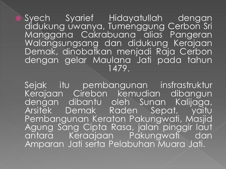 Syech Syarief Hidayatullah dengan didukung uwanya, Tumenggung Cerbon Sri Manggana Cakrabuana alias Pangeran Walangsungsang dan didukung Kerajaan Dem