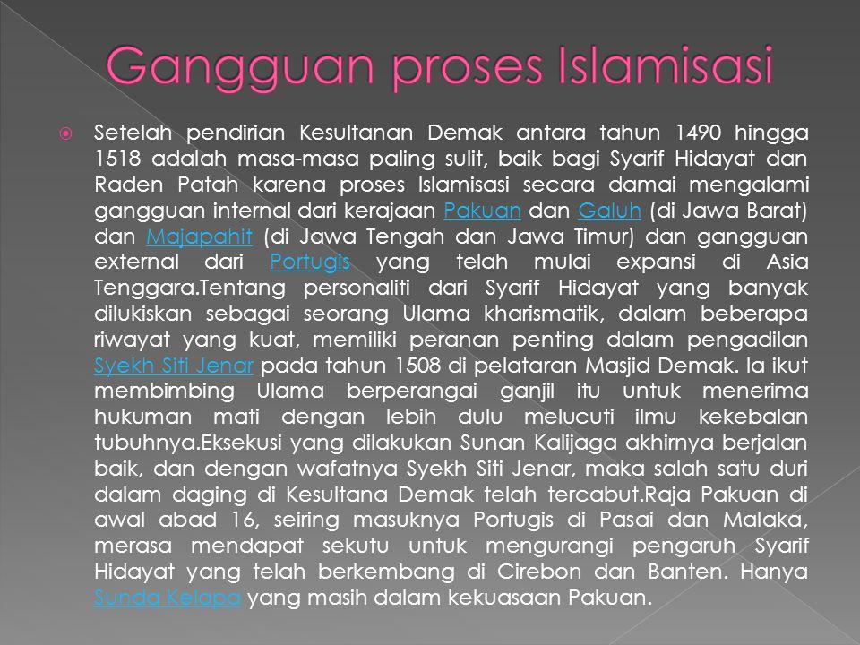  Setelah pendirian Kesultanan Demak antara tahun 1490 hingga 1518 adalah masa-masa paling sulit, baik bagi Syarif Hidayat dan Raden Patah karena pros