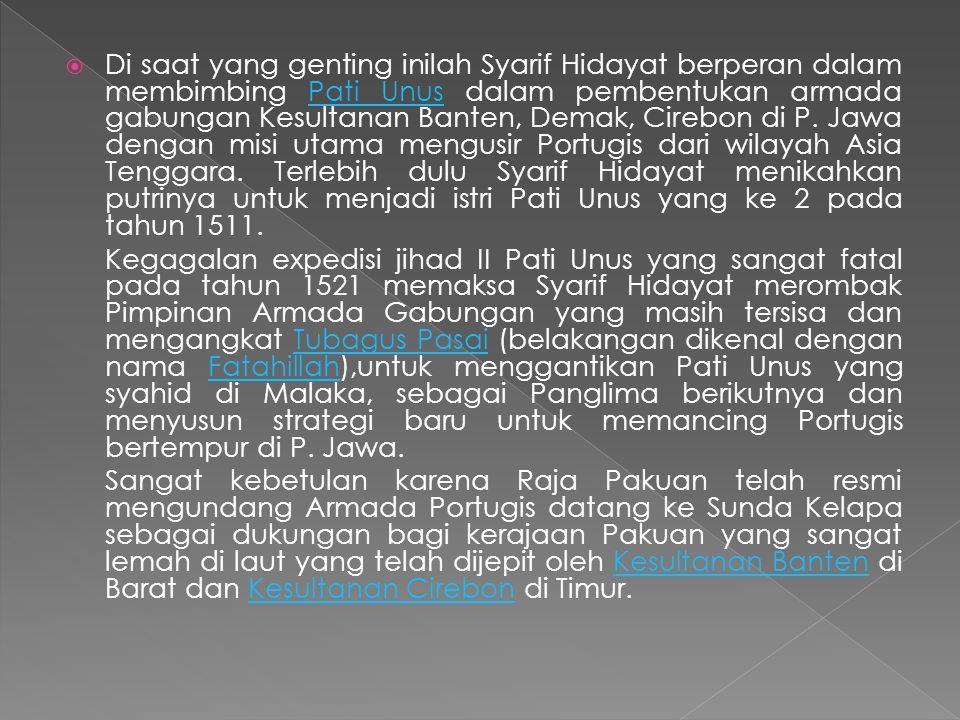  Di saat yang genting inilah Syarif Hidayat berperan dalam membimbing Pati Unus dalam pembentukan armada gabungan Kesultanan Banten, Demak, Cirebon d