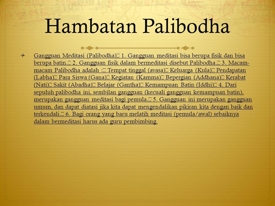 Hambatan Palibodha  Gangguan Meditasi (Palibodha) 1. Gangguan meditasi bisa berupa fisik dan bisa berupa batin. 2. Gangguan fisik dalam bermeditasi d