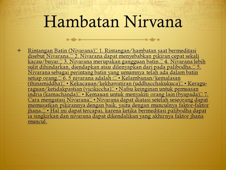Hambatan Nirvana  Rintangan Batin (Nivarana) 1. Rintangan/hambatan saat bermeditasi disebut Nivarana. 2. Nivarana dapat menyebabkan pikiran cepat sek