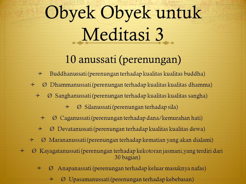 Obyek Obyek untuk Meditasi 3 10 anussati (perenungan)  Buddhanussati (perenungan terhadap kualitas kualitas buddha)  Ø Dhammanussati (perenungan ter
