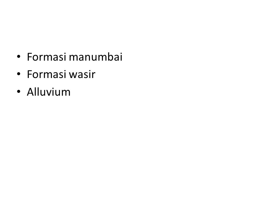 Formasi manumbai Formasi wasir Alluvium