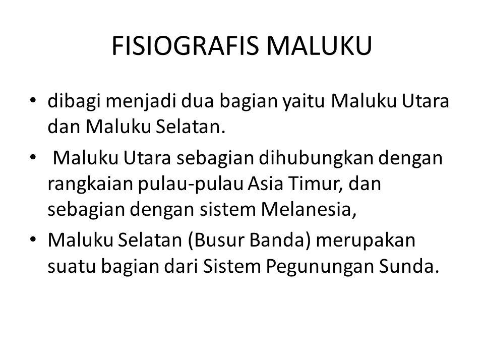 FISIOGRAFIS MALUKU dibagi menjadi dua bagian yaitu Maluku Utara dan Maluku Selatan. Maluku Utara sebagian dihubungkan dengan rangkaian pulau-pulau Asi