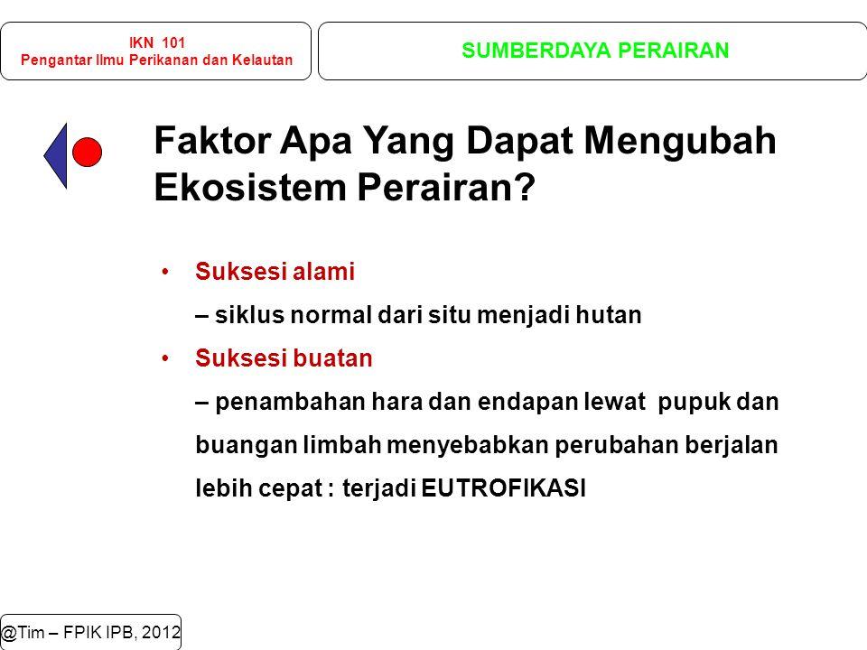 @Tim – FPIK IPB, 2012 Faktor Apa Yang Dapat Mengubah Ekosistem Perairan.