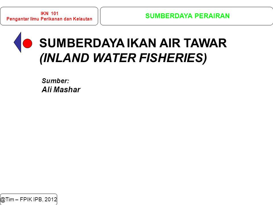 SUMBERDAYA IKAN AIR TAWAR (INLAND WATER FISHERIES) @Tim – FPIK IPB, 2012 IKN 101 Pengantar Ilmu Perikanan dan Kelautan SUMBERDAYA PERAIRAN Sumber: Ali Mashar
