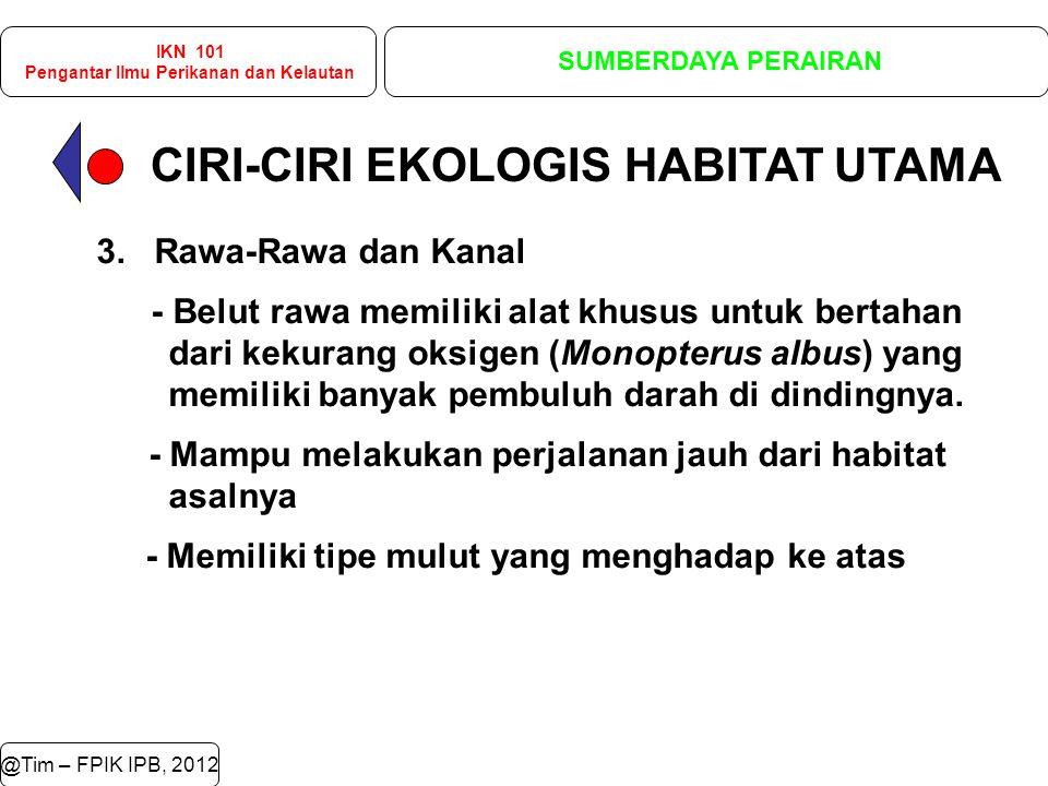 CIRI-CIRI EKOLOGIS HABITAT UTAMA @Tim – FPIK IPB, 2012 IKN 101 Pengantar Ilmu Perikanan dan Kelautan SUMBERDAYA PERAIRAN 3.