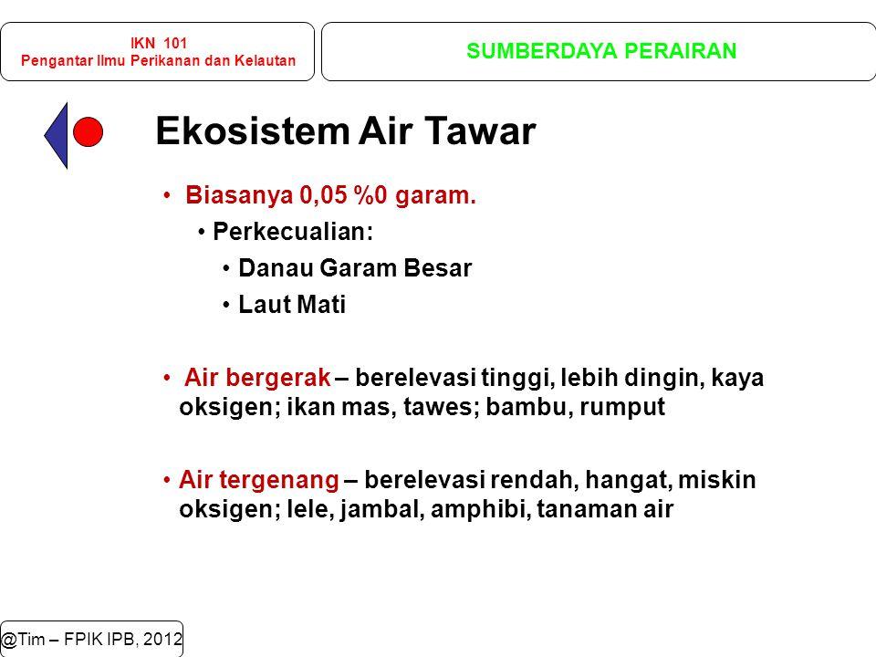 Ekosistem Air Tawar @Tim – FPIK IPB, 2012 Biasanya 0,05 %0 garam.