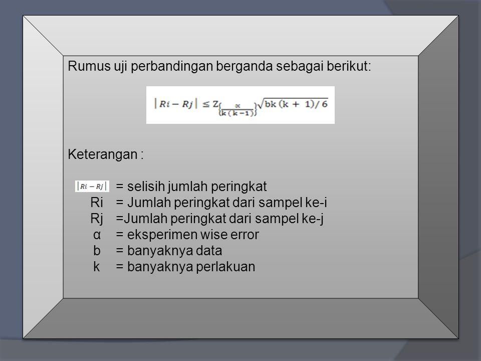 Rumus uji perbandingan berganda sebagai berikut: Keterangan : = selisih jumlah peringkat Ri= Jumlah peringkat dari sampel ke-i Rj=Jumlah peringkat dar