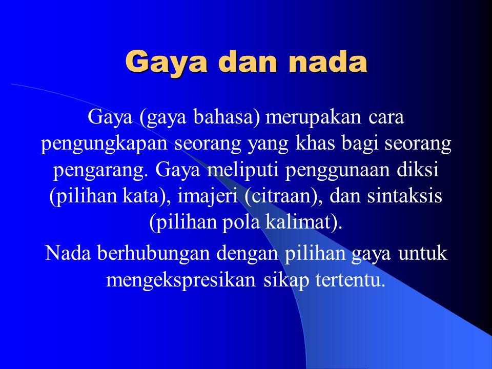 Gaya dan nada Gaya (gaya bahasa) merupakan cara pengungkapan seorang yang khas bagi seorang pengarang.