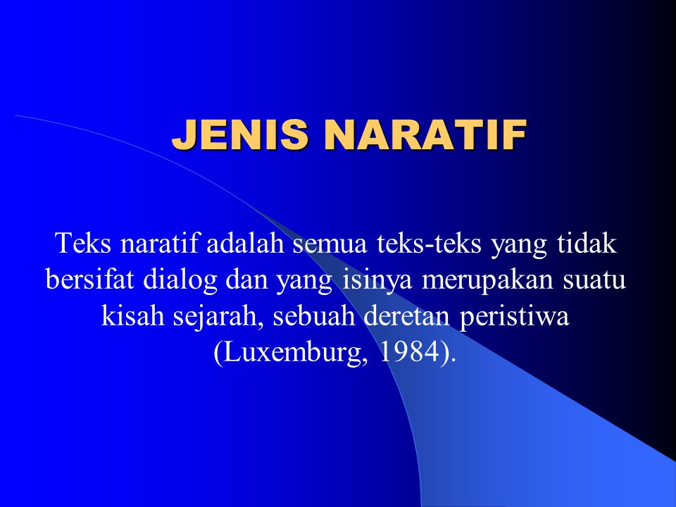 JENIS NARATIF Teks naratif adalah semua teks-teks yang tidak bersifat dialog dan yang isinya merupakan suatu kisah sejarah, sebuah deretan peristiwa (