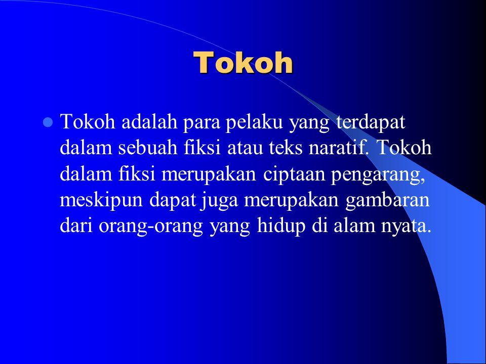 Tokoh Tokoh adalah para pelaku yang terdapat dalam sebuah fiksi atau teks naratif.