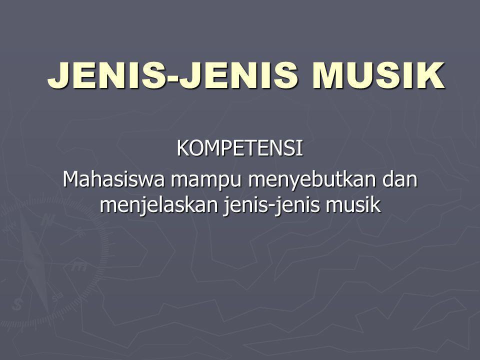 JENIS-JENIS MUSIK KOMPETENSI Mahasiswa mampu menyebutkan dan menjelaskan jenis-jenis musik