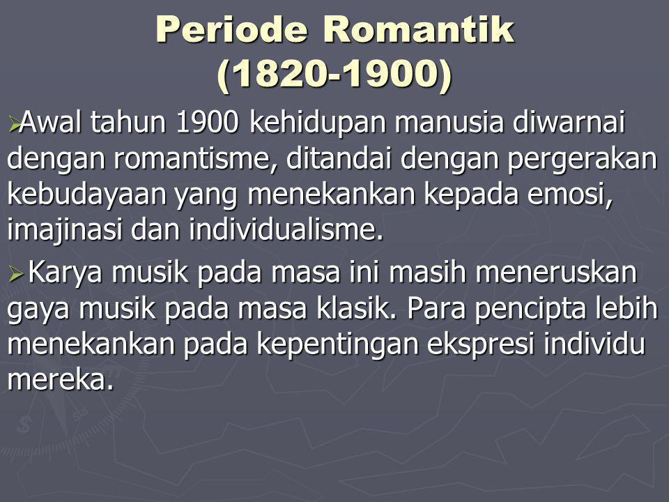 Periode Romantik (1820-1900)  Awal tahun 1900 kehidupan manusia diwarnai dengan romantisme, ditandai dengan pergerakan kebudayaan yang menekankan kep