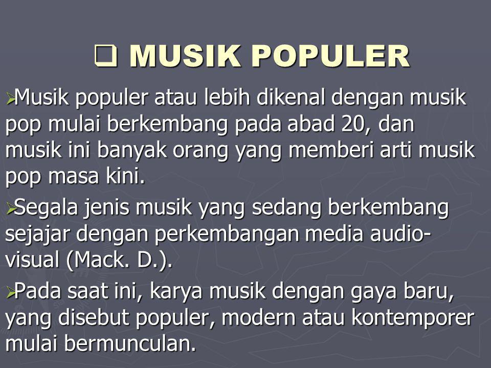  MUSIK POPULER  Musik populer atau lebih dikenal dengan musik pop mulai berkembang pada abad 20, dan musik ini banyak orang yang memberi arti musik
