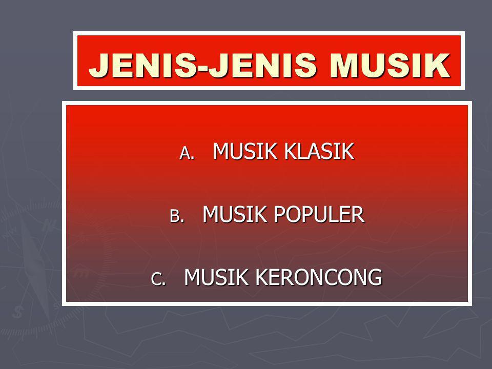 JENIS-JENIS MUSIK A. MUSIK KLASIK B. MUSIK POPULER C. MUSIK KERONCONG
