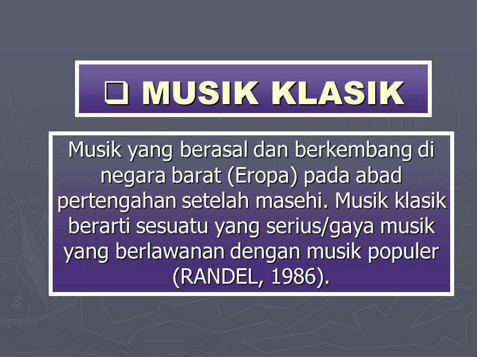  MUSIK KLASIK Musik yang berasal dan berkembang di negara barat (Eropa) pada abad pertengahan setelah masehi. Musik klasik berarti sesuatu yang seriu