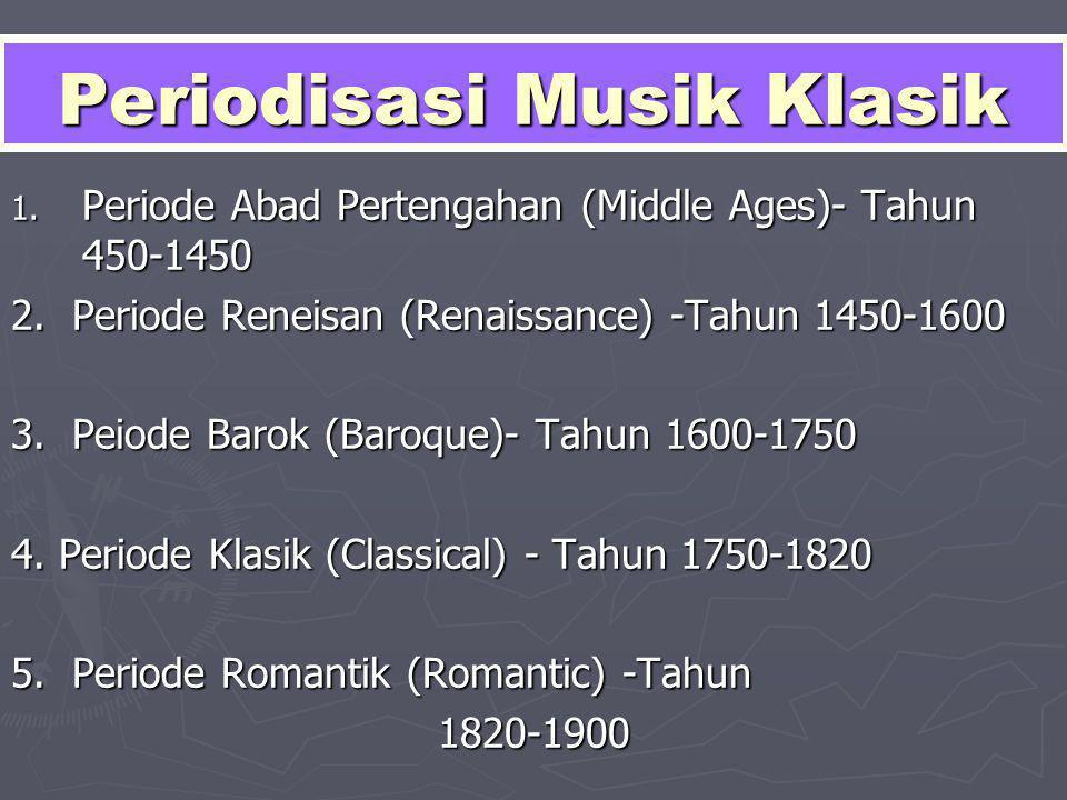 Periodisasi Musik Klasik 1. Periode Abad Pertengahan (Middle Ages)- Tahun 450-1450 2. Periode Reneisan (Renaissance) -Tahun 1450-1600 3. Peiode Barok
