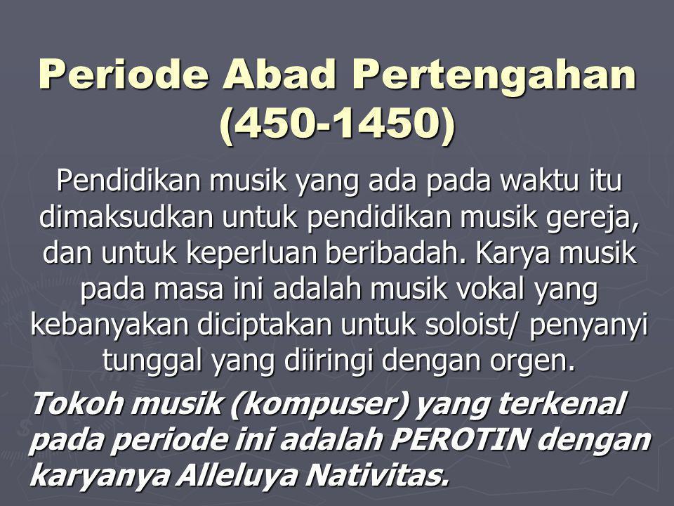 Periode Abad Pertengahan (450-1450) Pendidikan musik yang ada pada waktu itu dimaksudkan untuk pendidikan musik gereja, dan untuk keperluan beribadah.