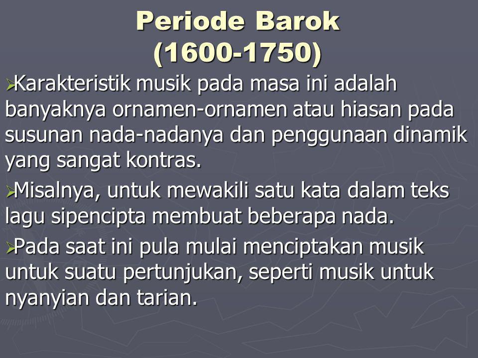 Periode Barok (1600-1750)  Karakteristik musik pada masa ini adalah banyaknya ornamen-ornamen atau hiasan pada susunan nada-nadanya dan penggunaan di