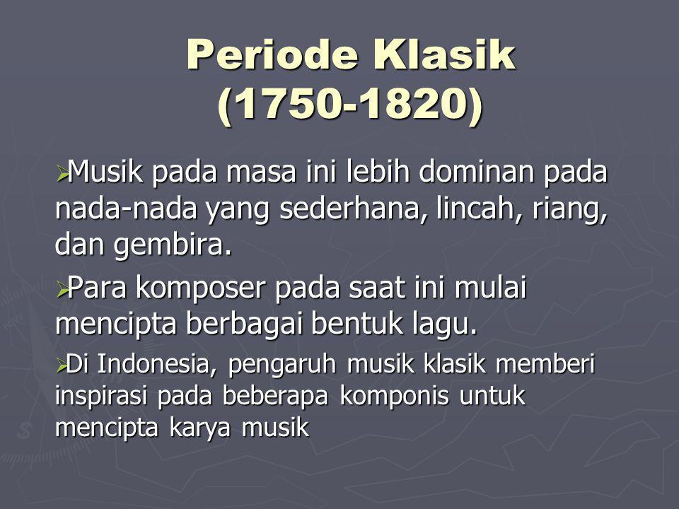 Periode Klasik (1750-1820)  Musik pada masa ini lebih dominan pada nada-nada yang sederhana, lincah, riang, dan gembira.  Para komposer pada saat in