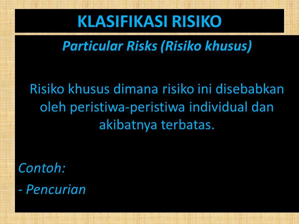 KLASIFIKASI RISIKO Particular Risks (Risiko khusus) Risiko khusus dimana risiko ini disebabkan oleh peristiwa-peristiwa individual dan akibatnya terba