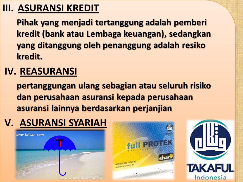 III.ASURANSI KREDIT Pihak yang menjadi tertanggung adalah pemberi kredit (bank atau Lembaga keuangan), sedangkan yang ditanggung oleh penanggung adala