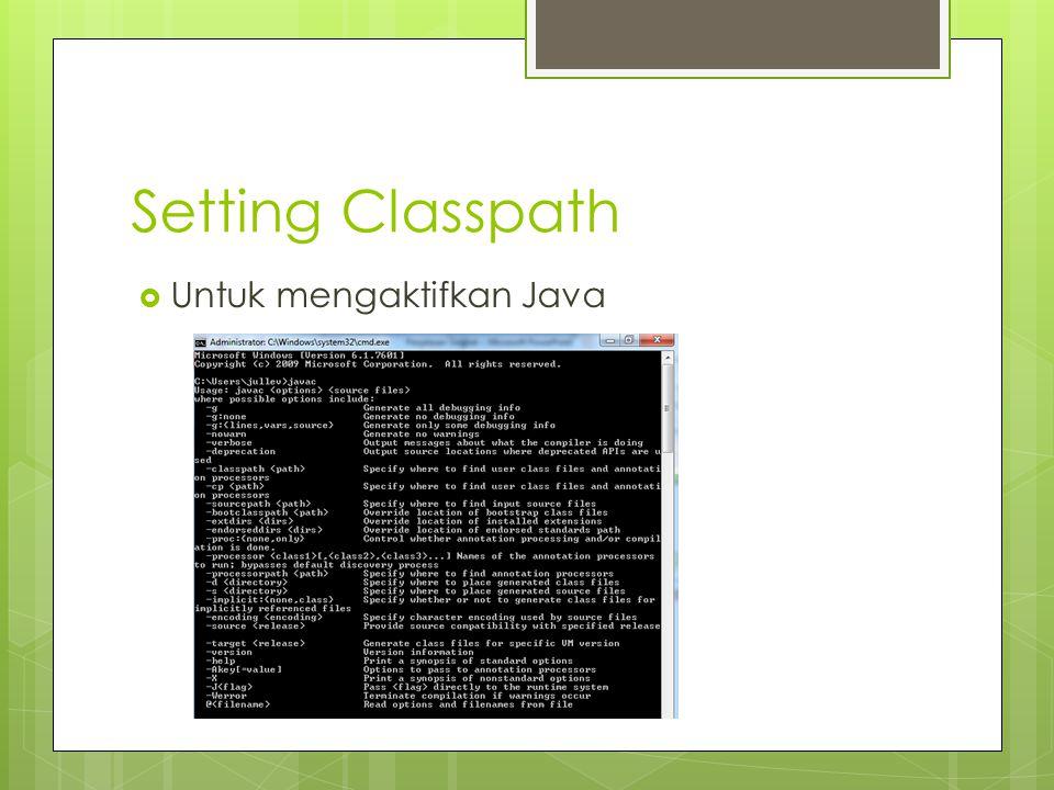 Setting Classpath  Untuk mengaktifkan Java