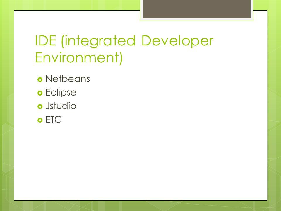 IDE (integrated Developer Environment)  Netbeans  Eclipse  Jstudio  ETC