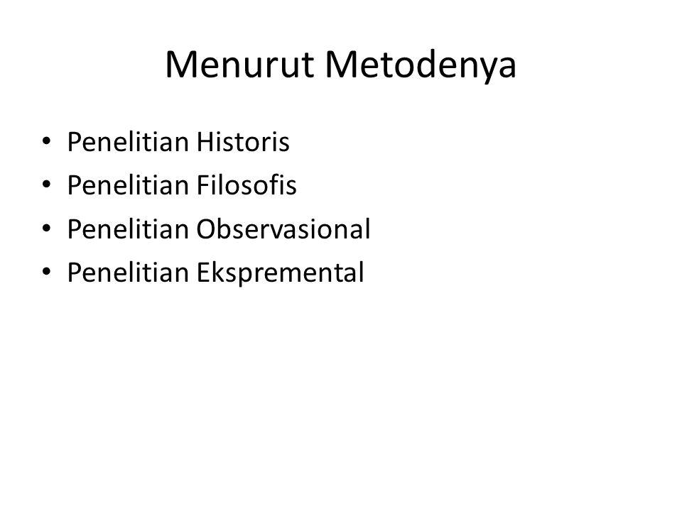 Menurut Metodenya Penelitian Historis Penelitian Filosofis Penelitian Observasional Penelitian Ekspremental