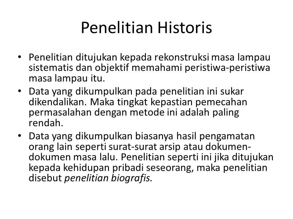 Penelitian Historis Penelitian ditujukan kepada rekonstruksi masa lampau sistematis dan objektif memahami peristiwa-peristiwa masa lampau itu. Data ya