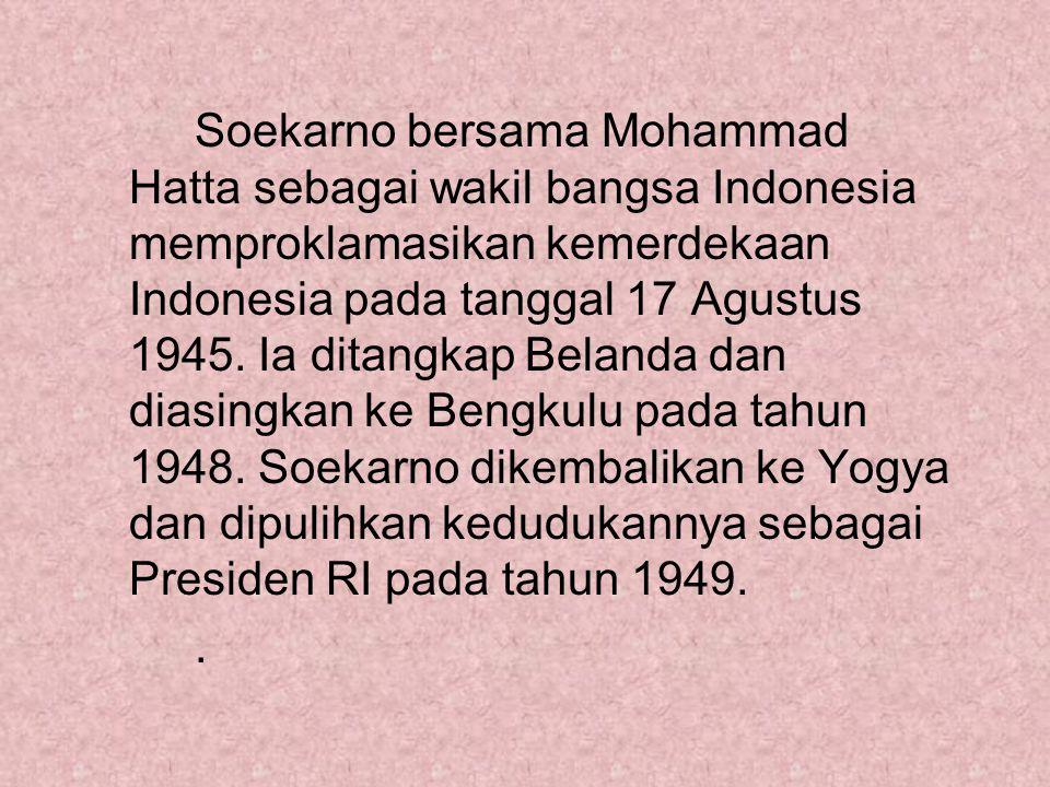 Soekarno bersama Mohammad Hatta sebagai wakil bangsa Indonesia memproklamasikan kemerdekaan Indonesia pada tanggal 17 Agustus 1945. Ia ditangkap Belan