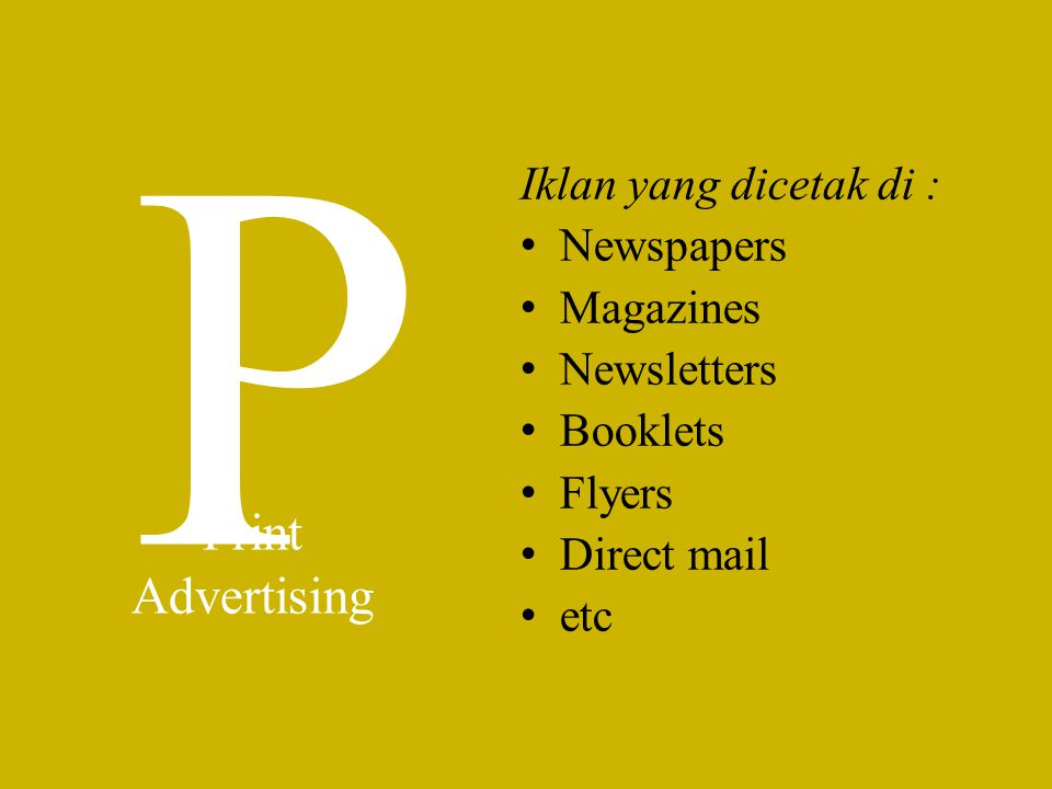 P Print Advertising Iklan yang dicetak di : Newspapers Magazines Newsletters Booklets Flyers Direct mail etc