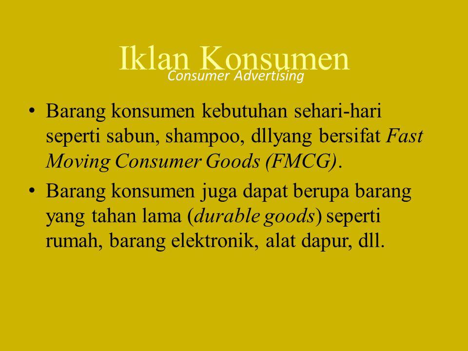 Barang konsumen kebutuhan sehari-hari seperti sabun, shampoo, dllyang bersifat Fast Moving Consumer Goods (FMCG). Barang konsumen juga dapat berupa ba