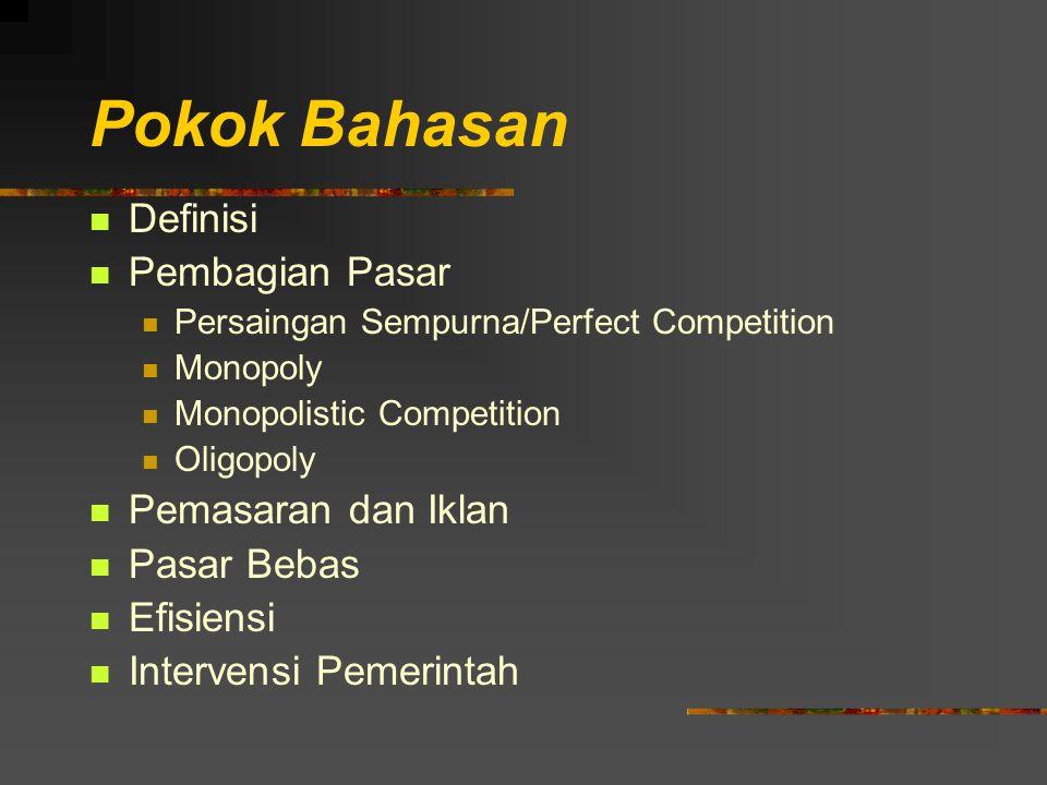 Pokok Bahasan Definisi Pembagian Pasar Persaingan Sempurna/Perfect Competition Monopoly Monopolistic Competition Oligopoly Pemasaran dan Iklan Pasar B