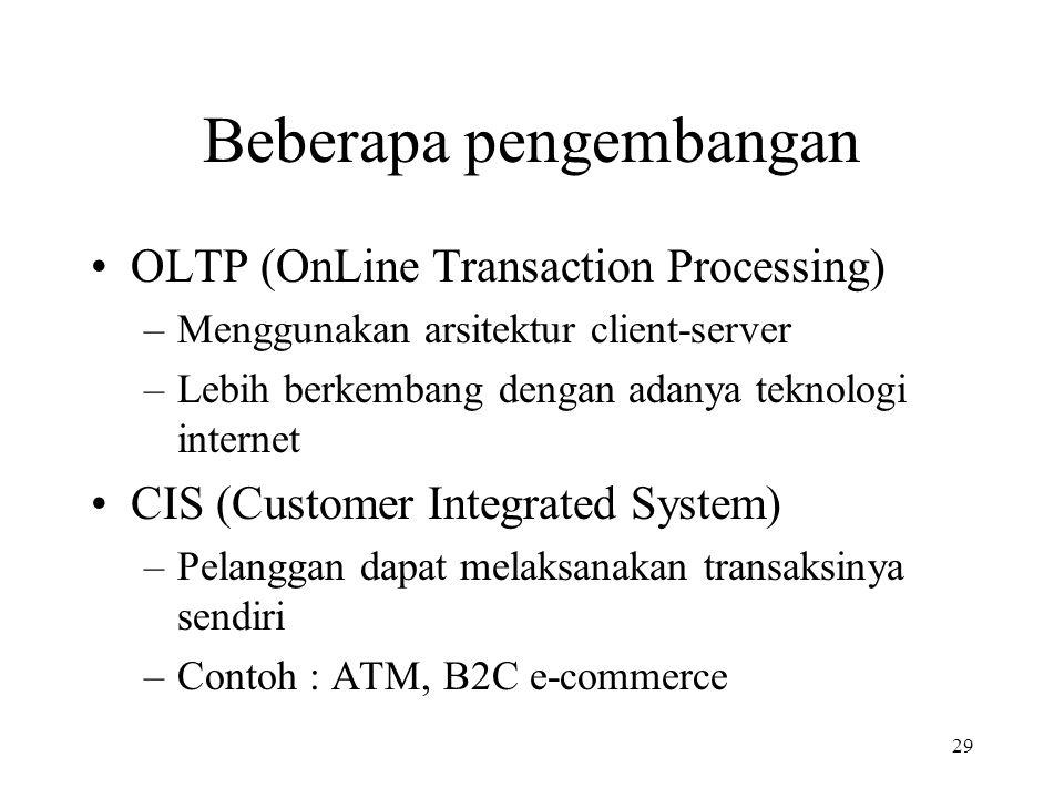 29 Beberapa pengembangan OLTP (OnLine Transaction Processing) –Menggunakan arsitektur client-server –Lebih berkembang dengan adanya teknologi internet