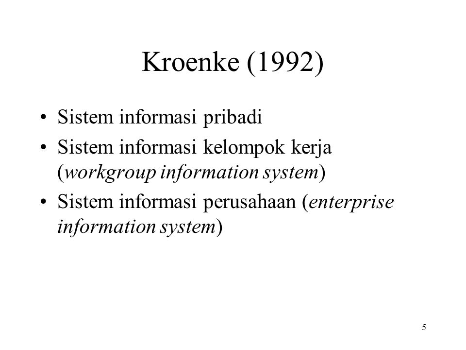 5 Kroenke (1992) Sistem informasi pribadi Sistem informasi kelompok kerja (workgroup information system) Sistem informasi perusahaan (enterprise infor