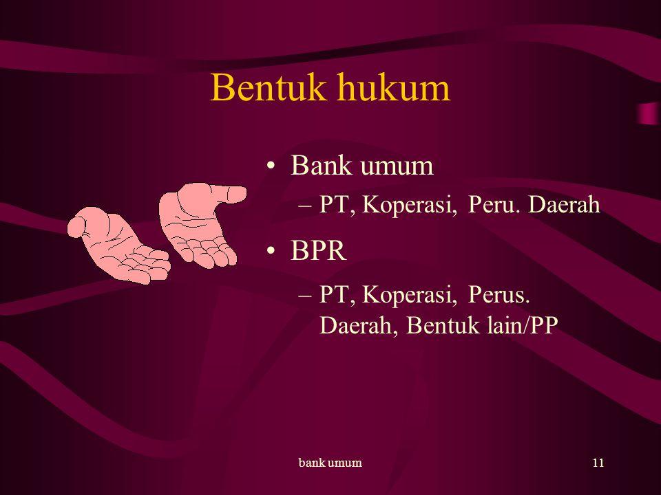 bank umum12 kepemilikan Bank umum hanya dapat didirikan oleh : –WNI dan atau BHI –WNI dan atau BHI dengan WNA dan BHA secara kemitraan BPR –WNI, BHI Dan Pemda atau ketiganya