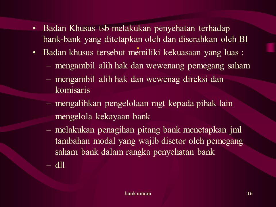 bank umum17 Lembaga penjamin simpanan Setiap bank wajib menjamin dana masyarakat yang disimpan untuk itu dibentuk lembaga penjamin simpanan lembaga tsb berbadan hukum Indonesia