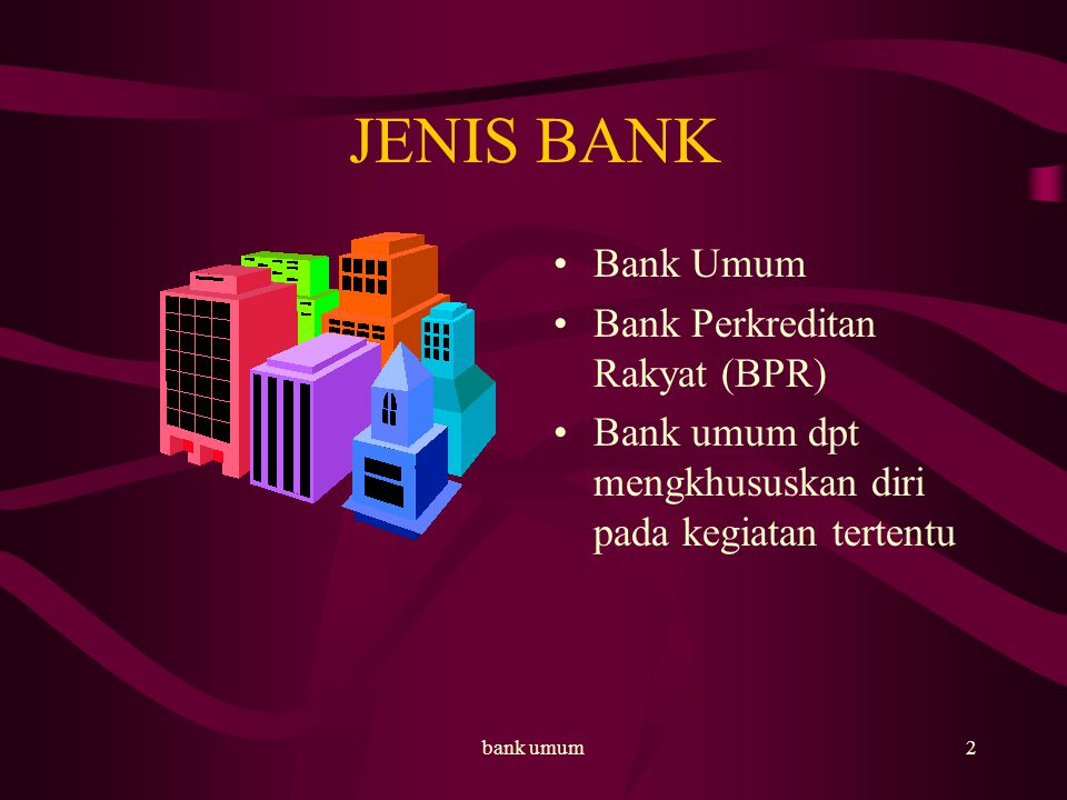 bank umum3 USAHA BANK UMUM Menghimpun dana dari masy : –giro –deposito berjangka –sertifikat deposito –tabungan –bentuk lain yang dipersamakan dengan itu