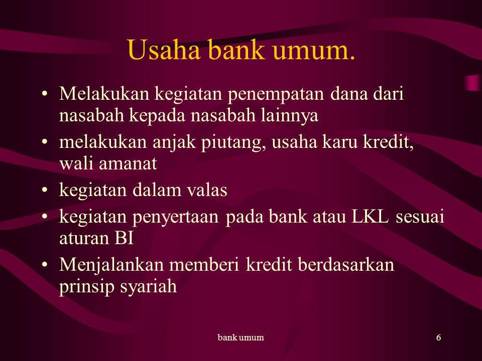 bank umum7 Bank umum dilarang Melakukan penyertaan modal diluar LKL Melakukan usaha perasuransian