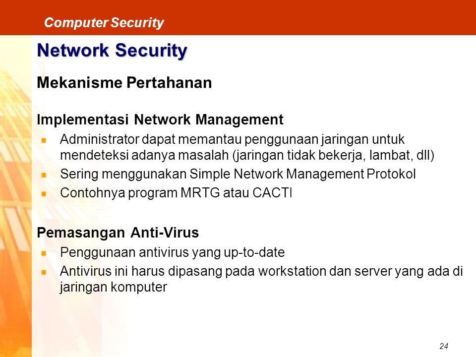 24 Computer Security Network Security Mekanisme Pertahanan Implementasi Network Management Administrator dapat memantau penggunaan jaringan untuk mend